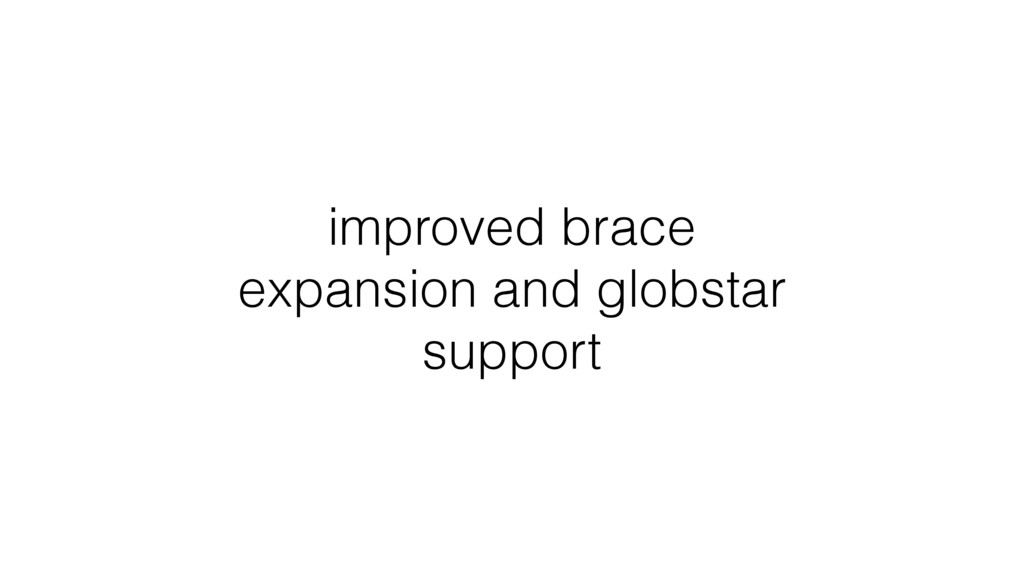improved brace expansion and globstar support