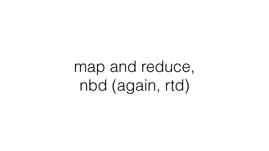 map and reduce, nbd (again, rtd)
