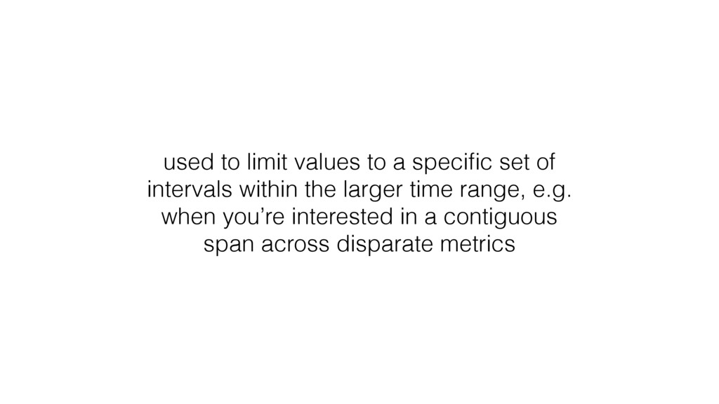 used to limit values to a specific set of interv...