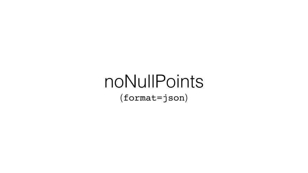noNullPoints (format=json)