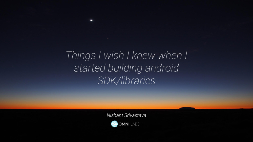 Things I wish I knew when I started building an...