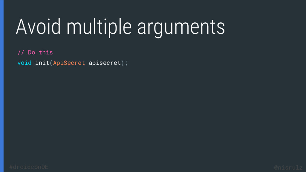 Avoid multiple arguments // Do this void init(A...