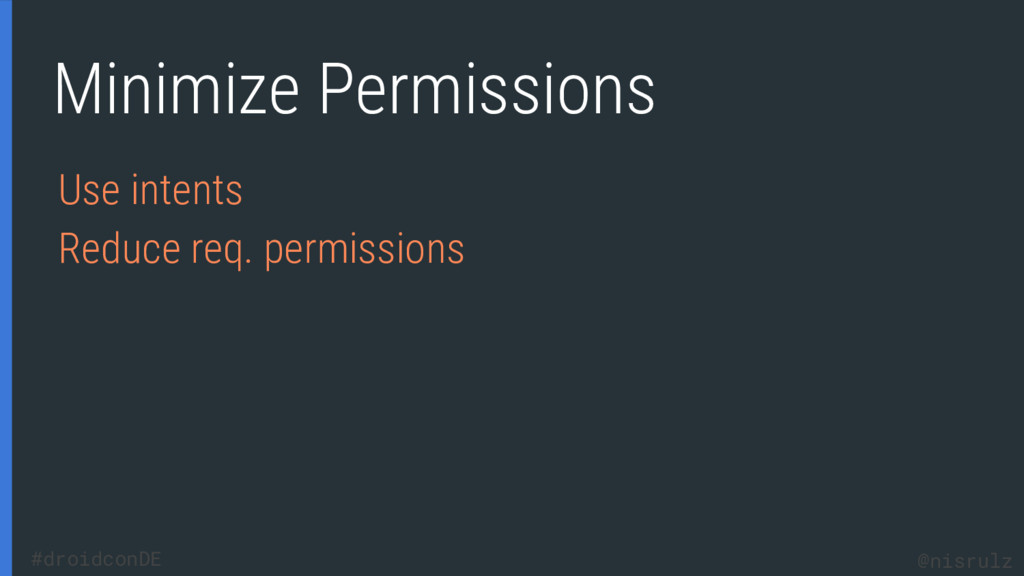 Minimize Permissions Use intents Reduce req. pe...