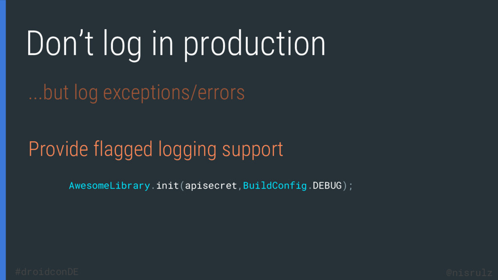 Don't log in production ...but log exceptions/e...