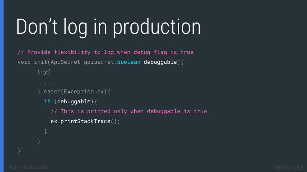 Don't log in production // Provide flexibility ...