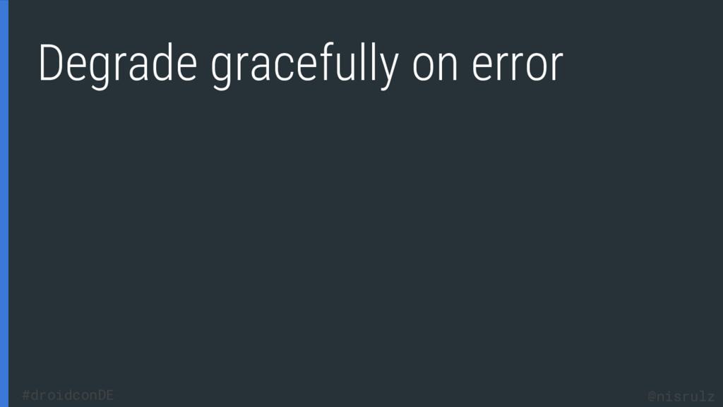 Degrade gracefully on error @nisrulz #droidconDE