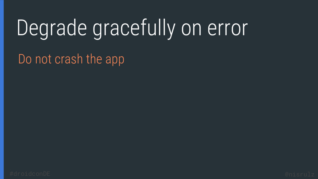 Degrade gracefully on error Do not crash the ap...