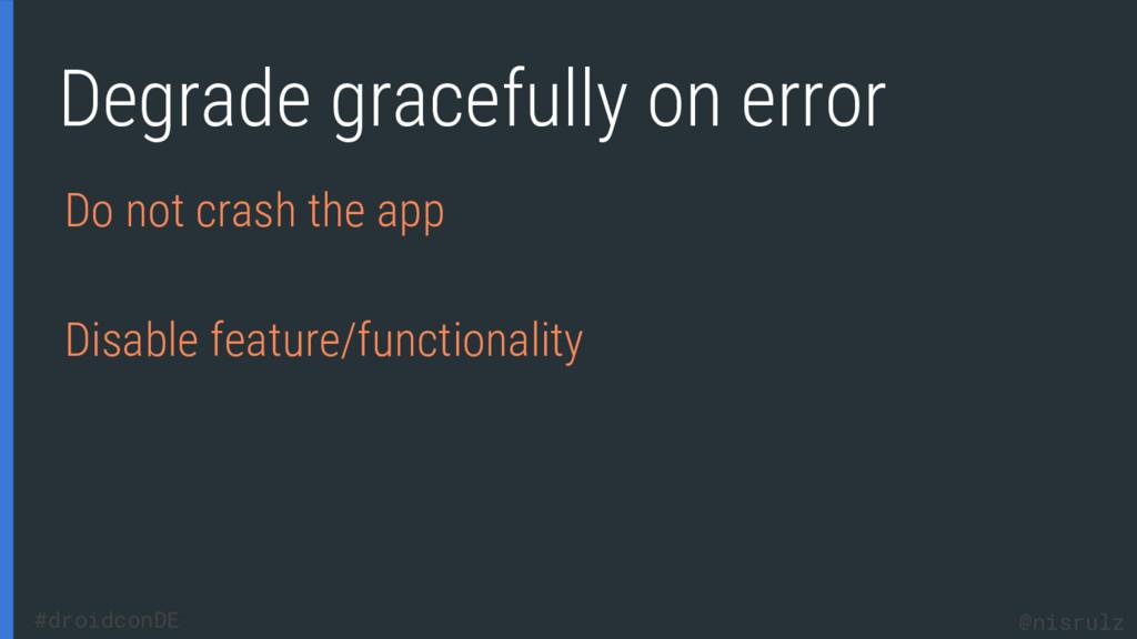 Degrade gracefully on error Do not crash the ap...