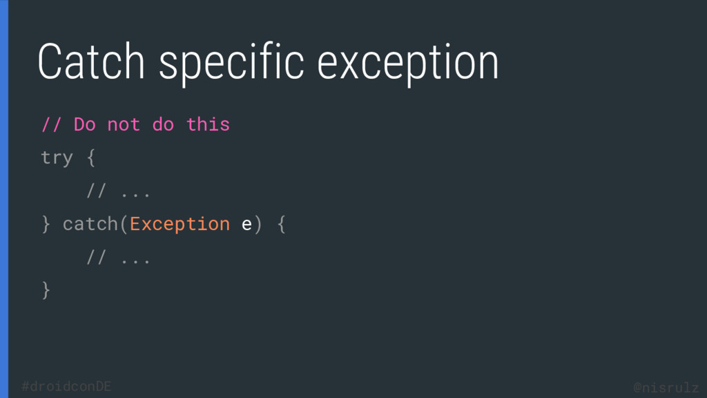 Catch specific exception // Do not do this try ...