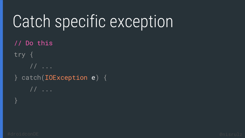 Catch specific exception // Do this try { // .....
