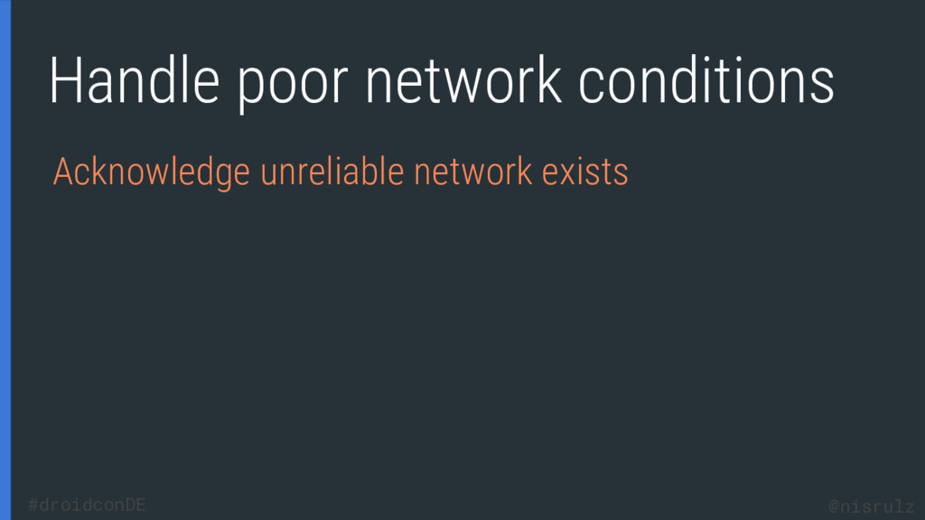 Handle poor network conditions Acknowledge unre...