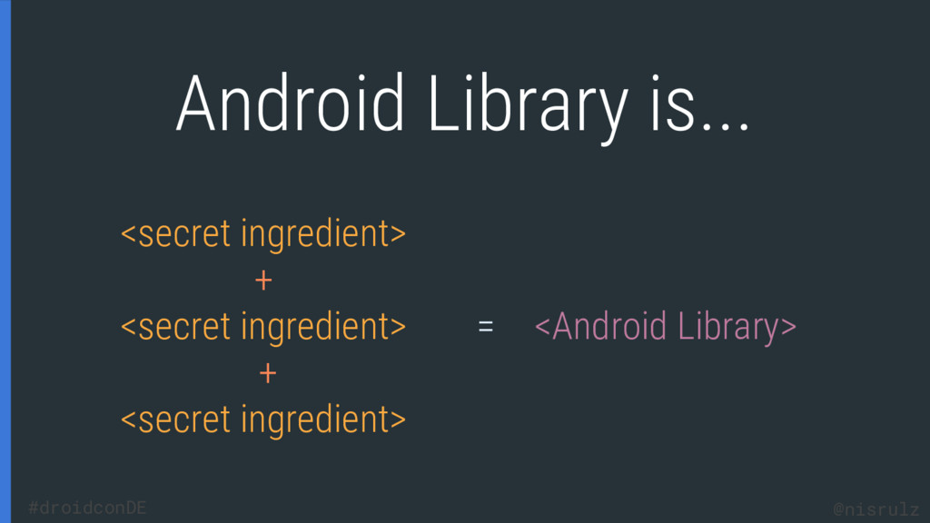Android Library is... <secret ingredient> + <se...