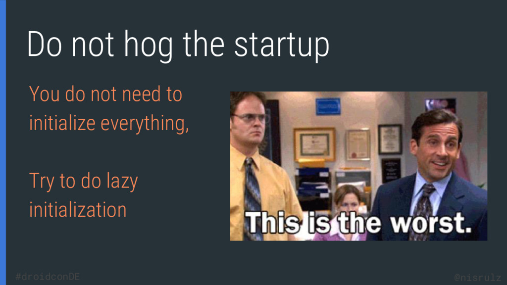 Do not hog the startup You do not need to initi...