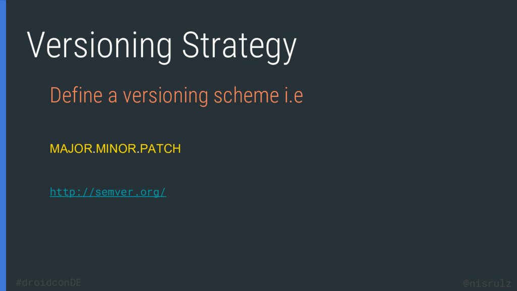 Versioning Strategy Define a versioning scheme ...