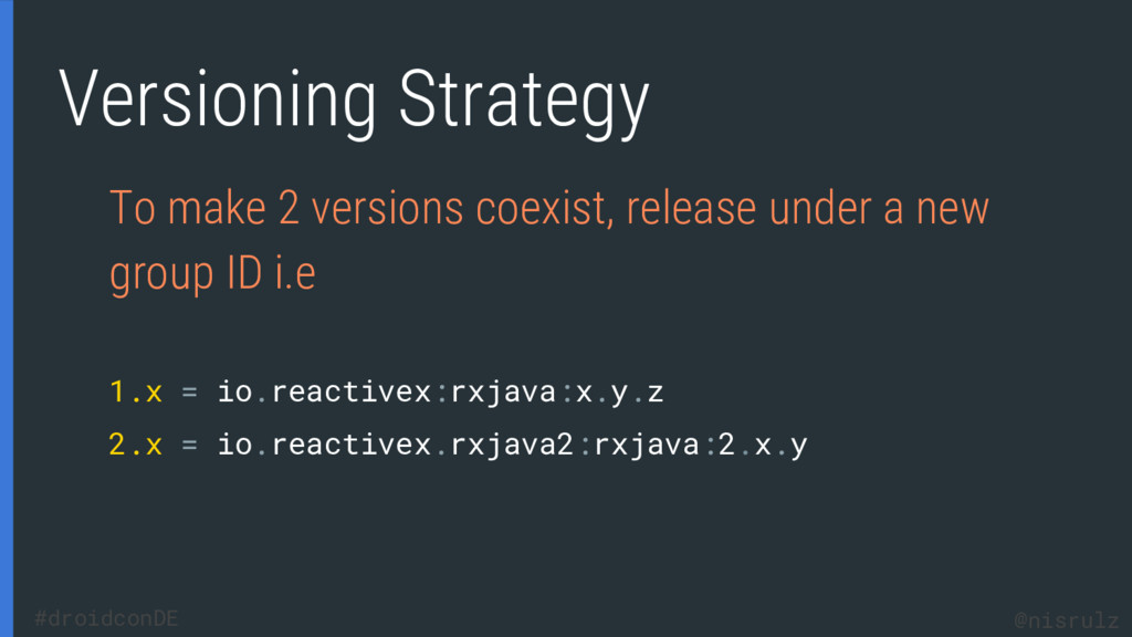 Versioning Strategy To make 2 versions coexist,...