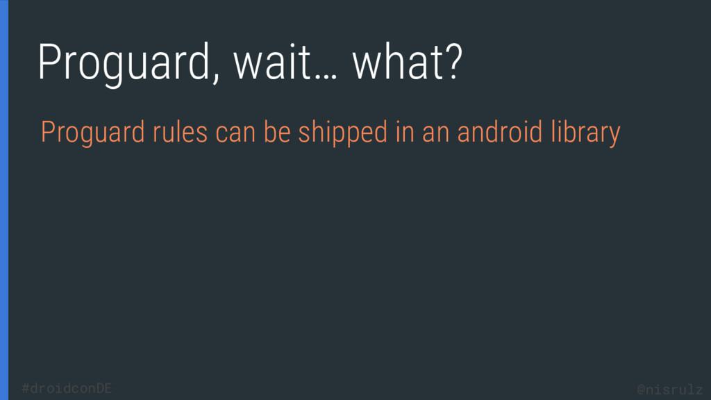 Proguard, wait… what? Proguard rules can be shi...