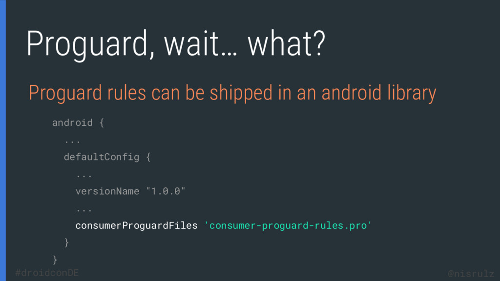 Proguard, wait… what? Proguard rules can be shi...