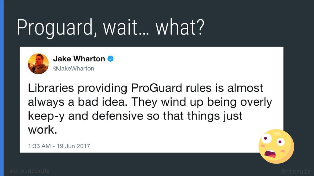 Proguard, wait… what? @nisrulz #droidconDE
