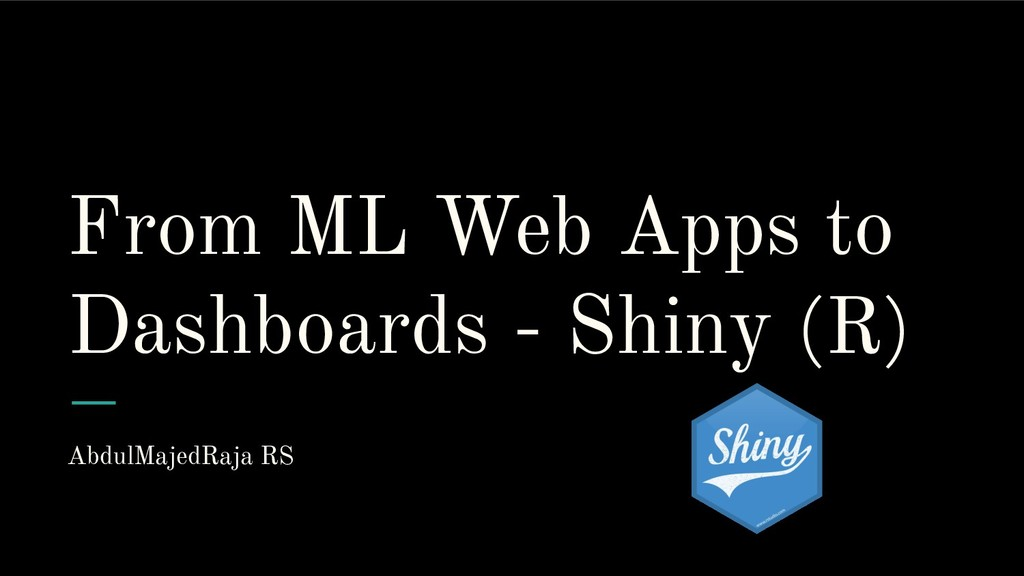 From ML Web Apps to Dashboards - Shiny (R) Abdu...