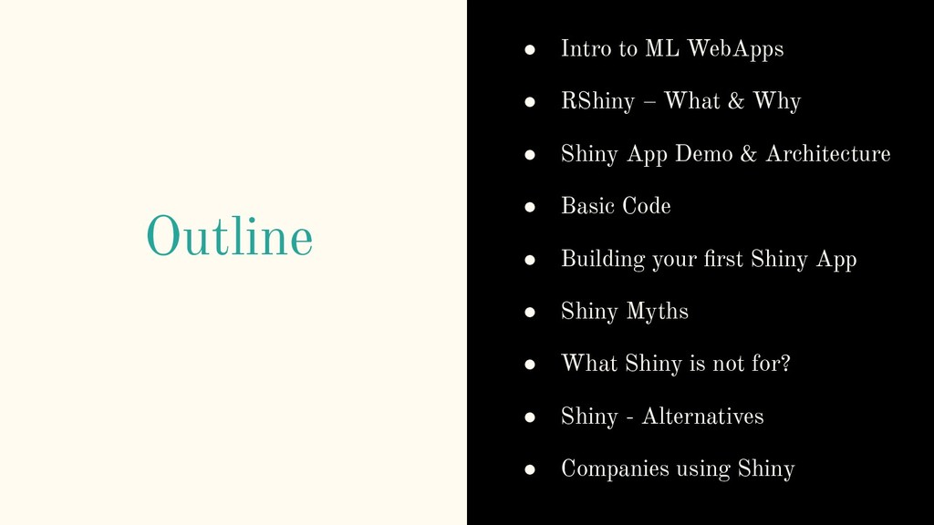 Outline ● Intro to ML WebApps ● RShiny – What &...