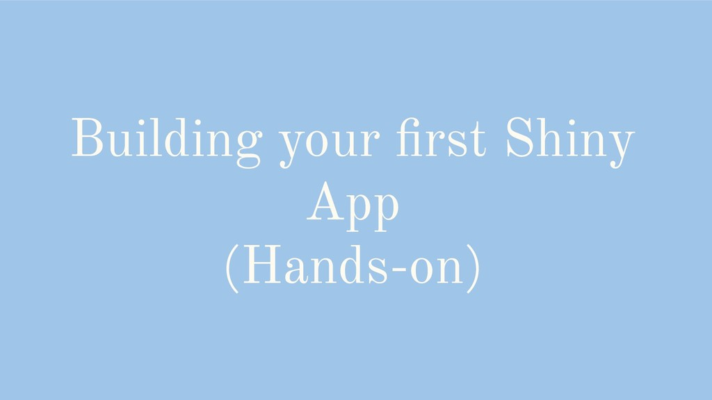 Building your first Shiny App (Hands-on)