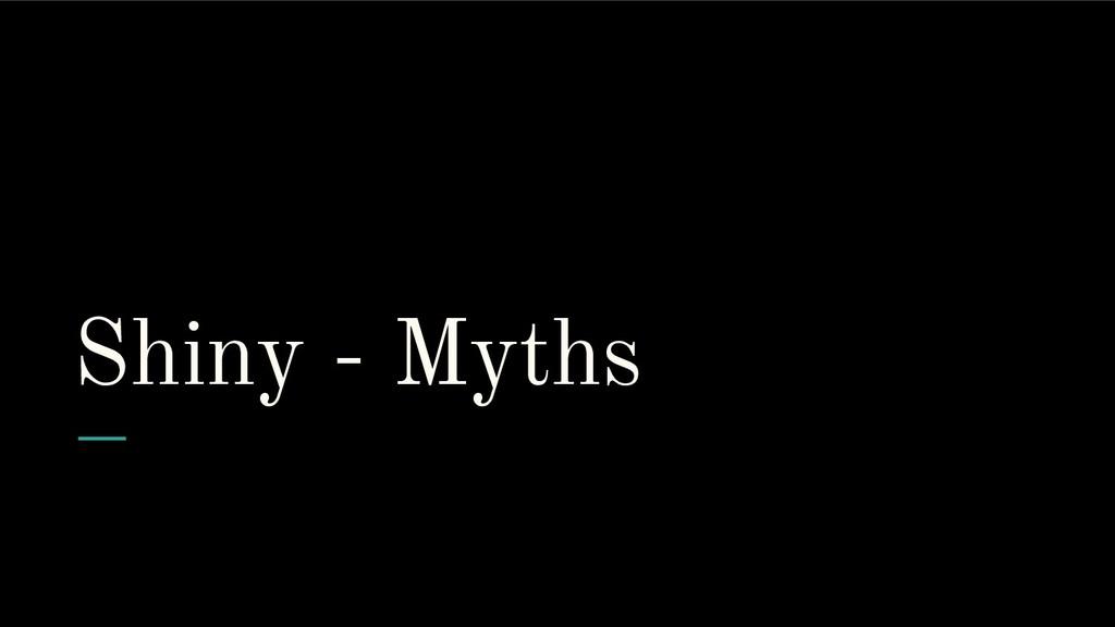 Shiny - Myths