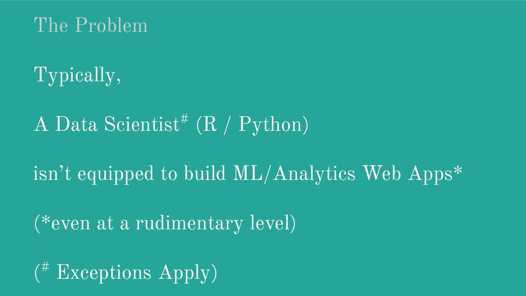 The Problem Typically, A Data Scientist# (R / P...