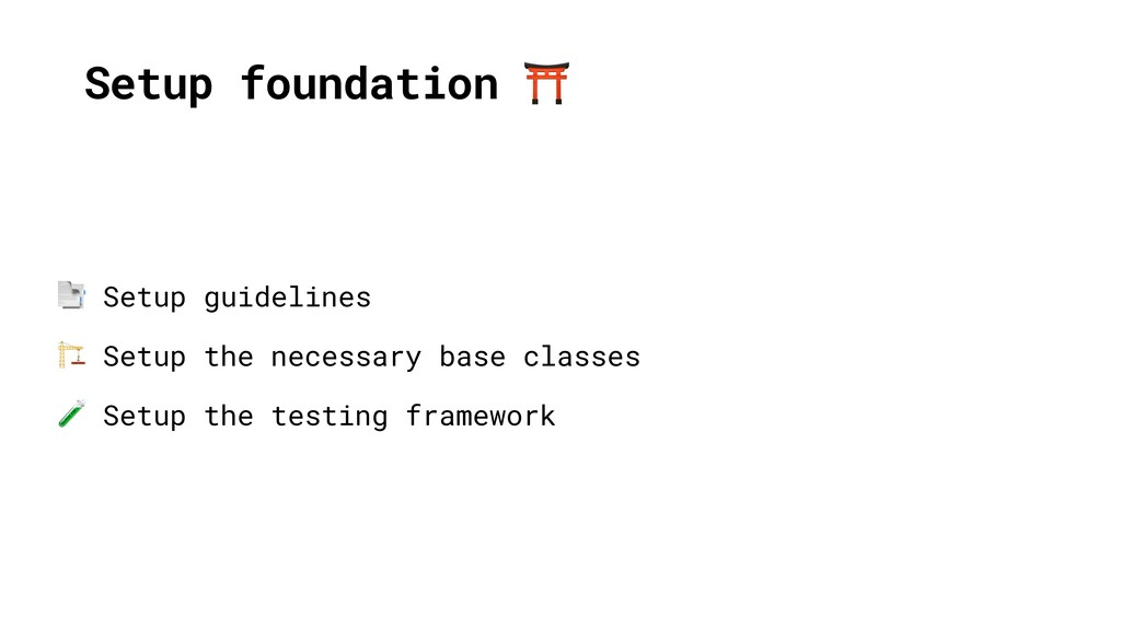 Setup foundation ⛩  Setup guidelines  Setup the...