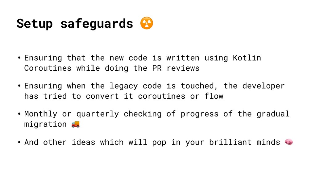 Setup safeguards ☢ • Ensuring that the new code...