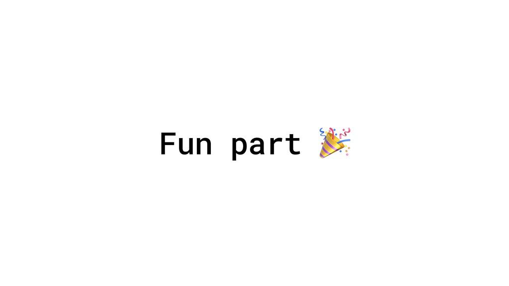 Fun part