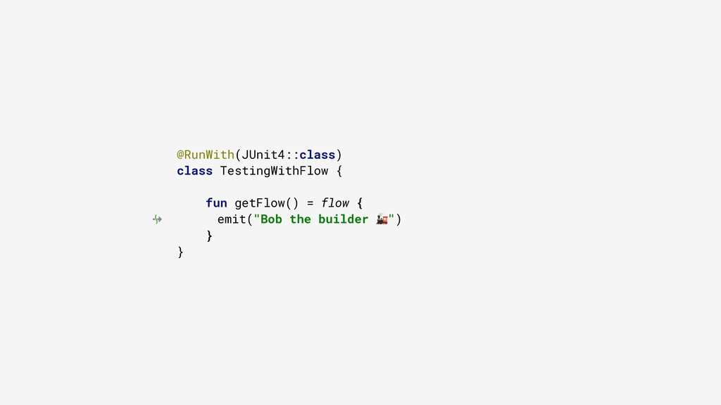 @RunWith(JUnit4::class) class TestingWithFlow {...