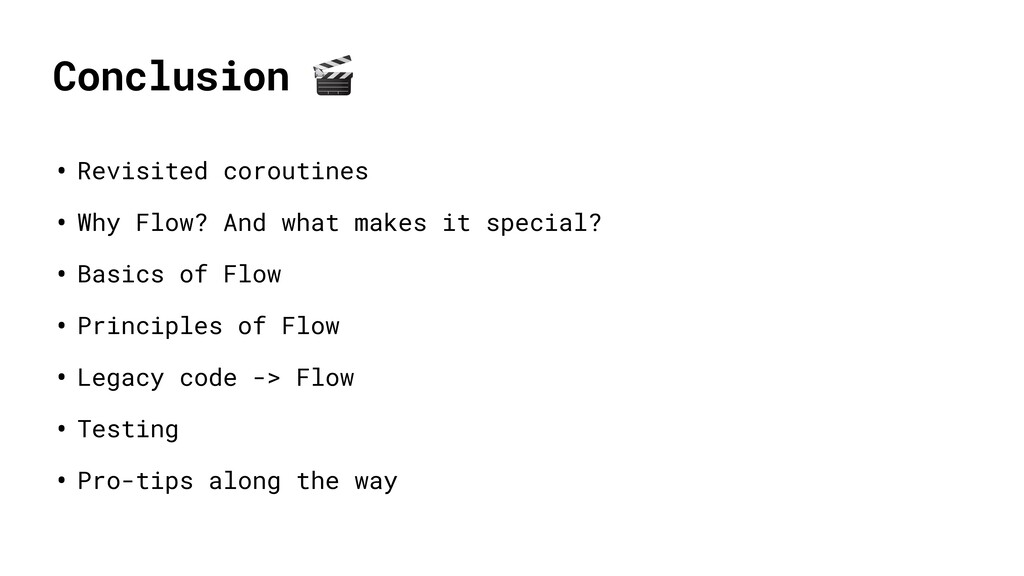 Conclusion  • Revisited coroutines • Why Flow? ...