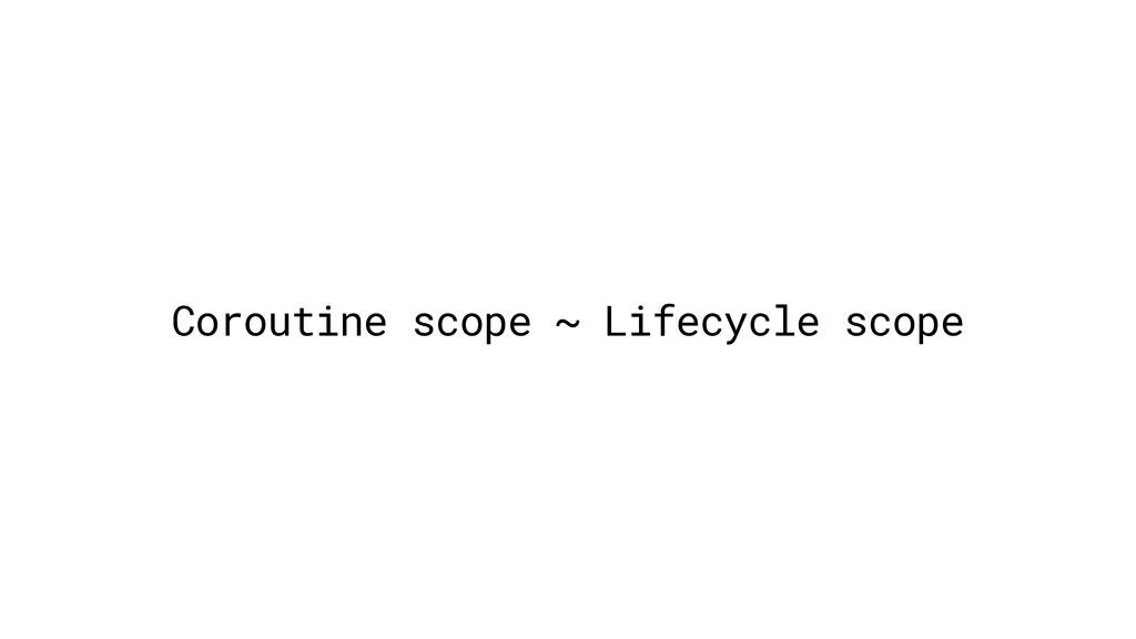 Coroutine scope ~ Lifecycle scope