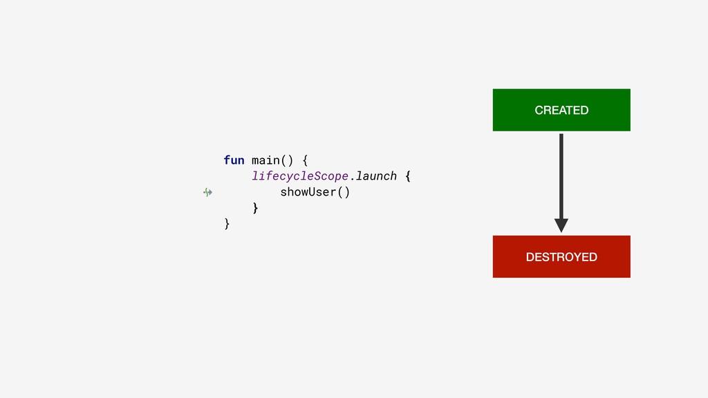 fun main() { lifecycleScope.launch { showUser()...