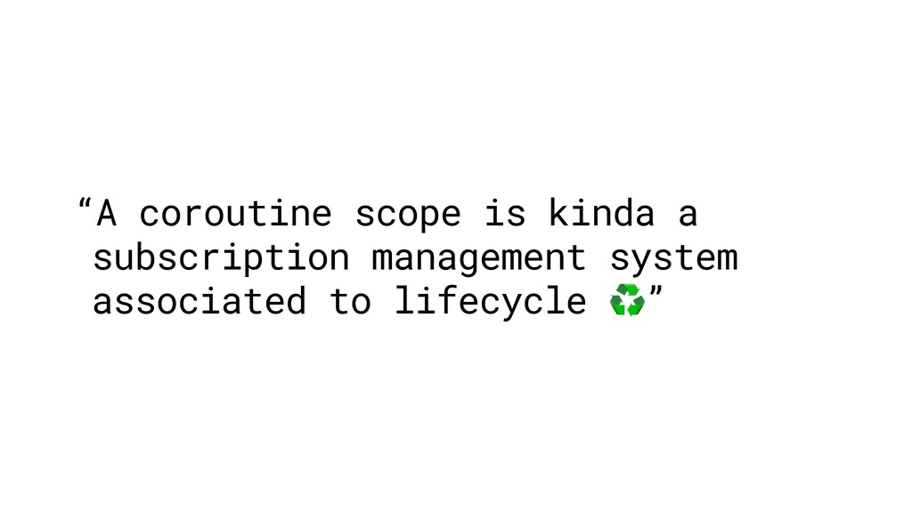 """A coroutine scope is kinda a subscription mana..."