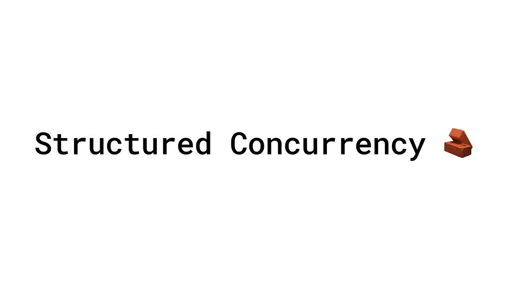 Structured Concurrency