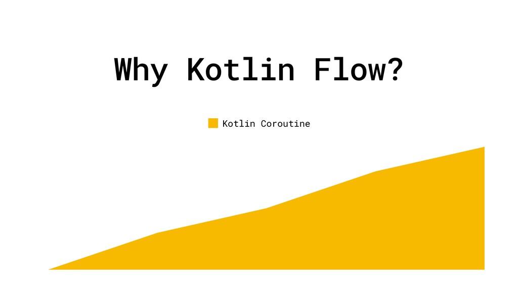 Why Kotlin Flow? Kotlin Coroutine