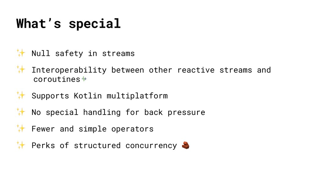 What's special ✨ Null safety in streams ✨ Inter...