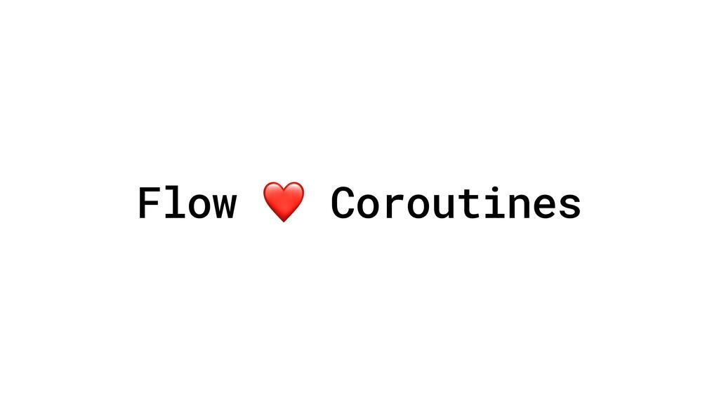Flow ❤ Coroutines
