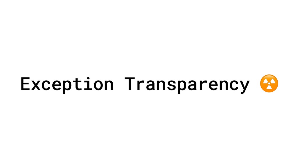 Exception Transparency ☢