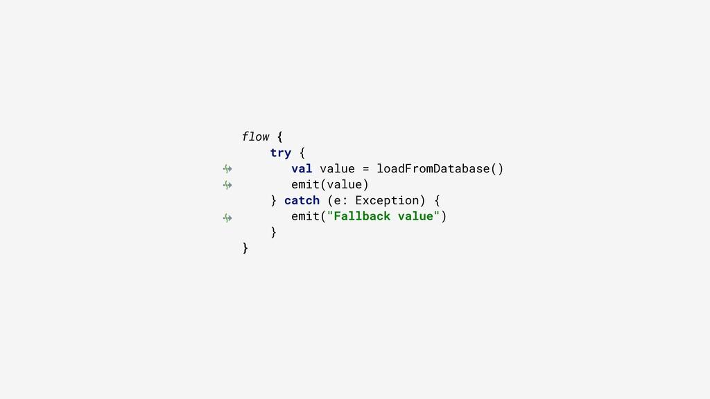 flow { try { val value = loadFromDatabase() emi...