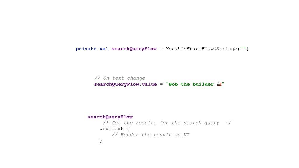 private val searchQueryFlow = MutableStateFlow<...