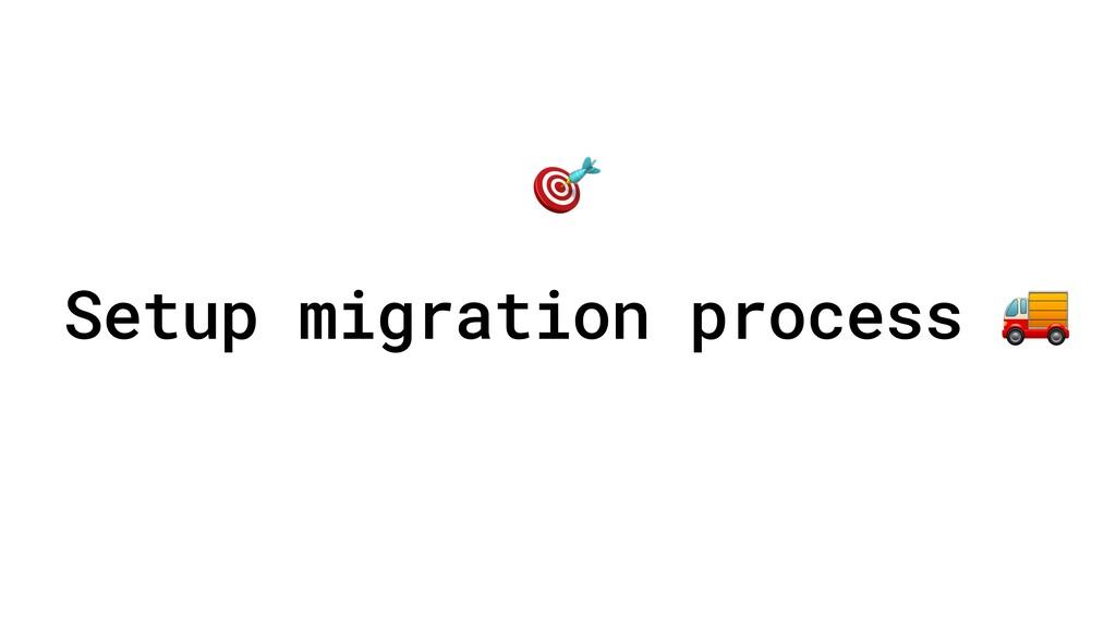 Setup migration process