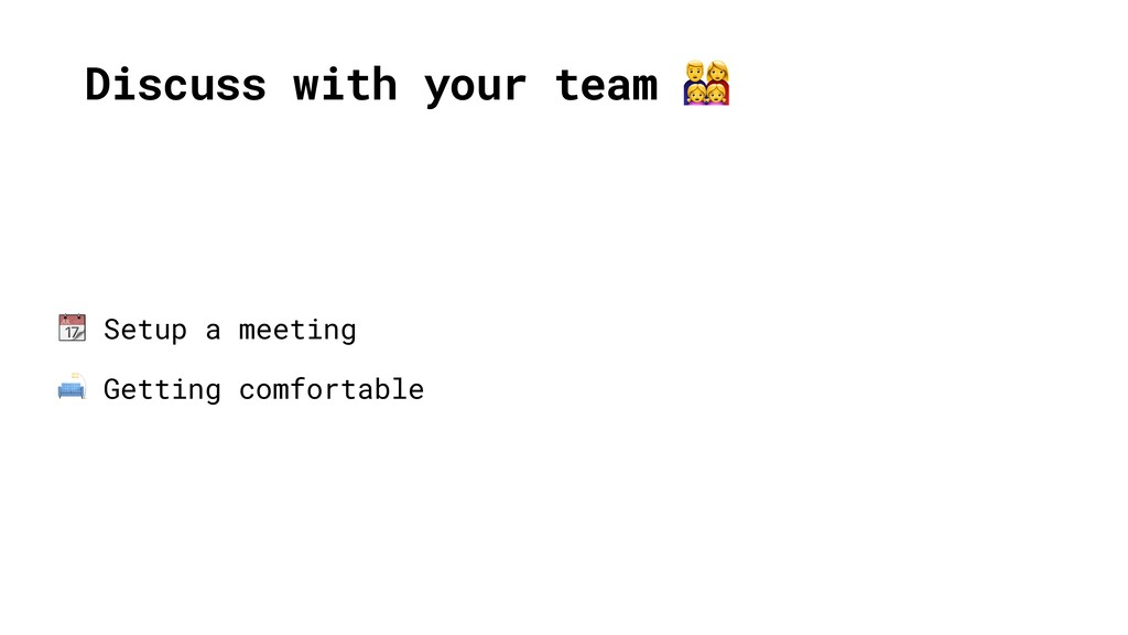 Discuss with your team   Setup a meeting  Getti...