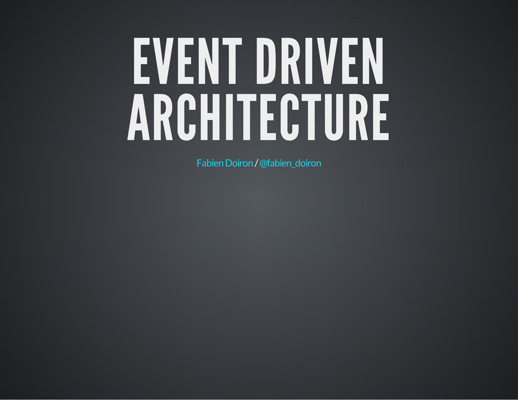 EVENT DRIVEN ARCHITECTURE / Fabien Doiron @fabi...