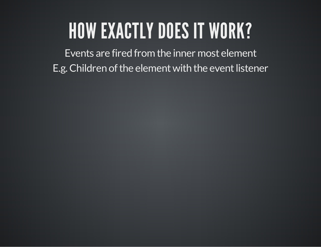 HOW EXACTLY DOES IT WORK? Events are fired from...