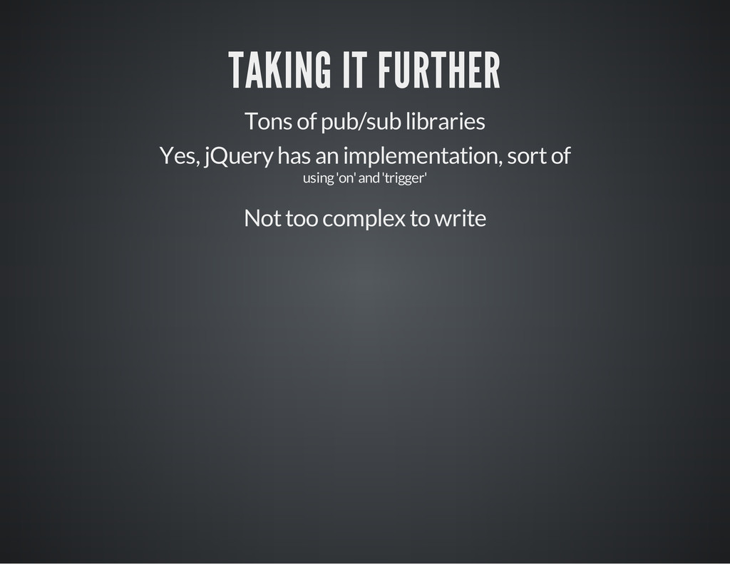TAKING IT FURTHER Tons of pub/sub libraries Yes...