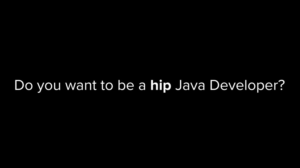 Do you want to be a hip Java Developer?