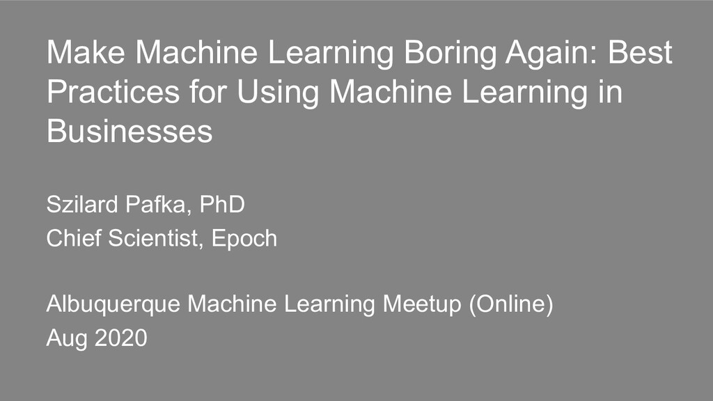 Make Machine Learning Boring Again: Best Practi...