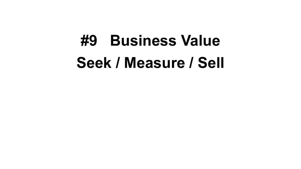 #9 Business Value Seek / Measure / Sell